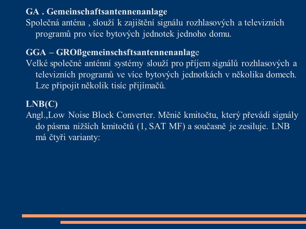 GA. Gemeinschaftsantennenanlage Společná anténa, slouží k zajištění signálu rozhlasových a televizních programů pro více bytových jednotek jednoho dom