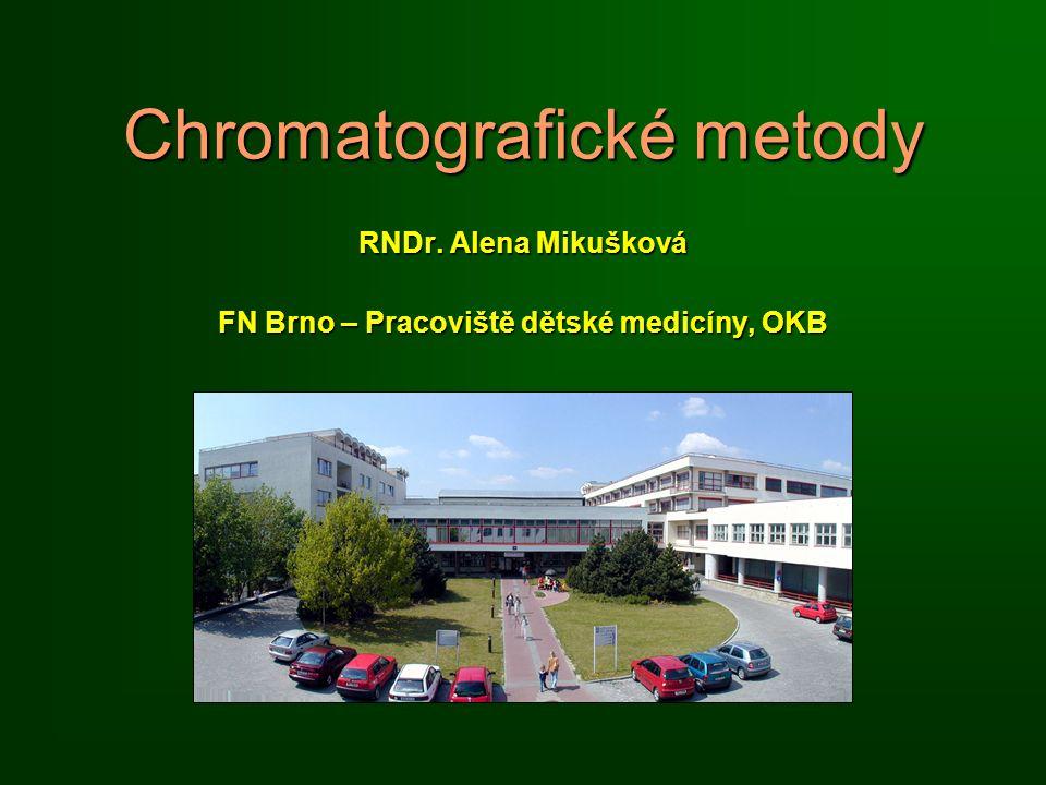 Chromatografické metody RNDr. Alena Mikušková FN Brno – Pracoviště dětské medicíny, OKB