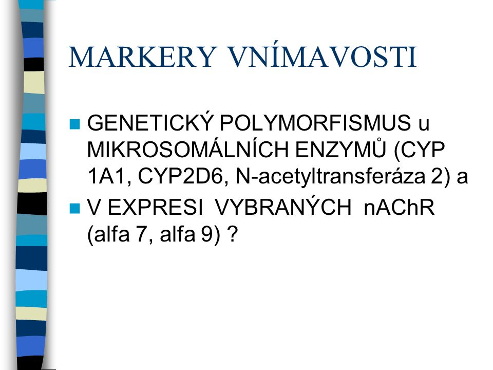 MARKERY VNÍMAVOSTI GENETICKÝ POLYMORFISMUS u MIKROSOMÁLNÍCH ENZYMŮ (CYP 1A1, CYP2D6, N-acetyltransferáza 2) a V EXPRESI VYBRANÝCH nAChR (alfa 7, alfa 9) ?