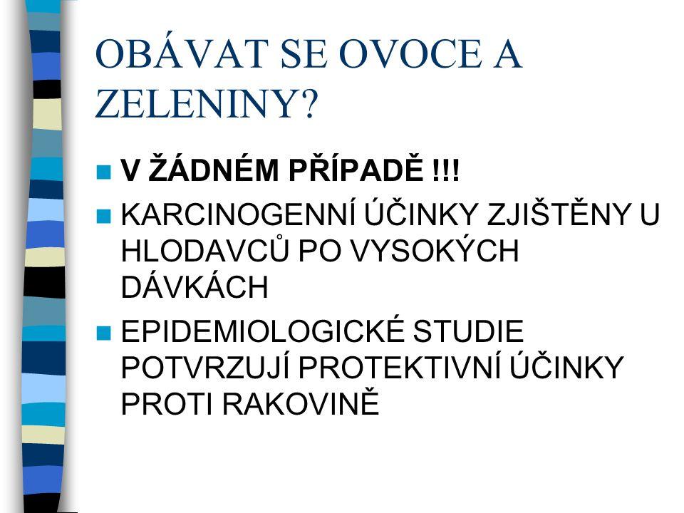 OBÁVAT SE OVOCE A ZELENINY. V ŽÁDNÉM PŘÍPADĚ !!.