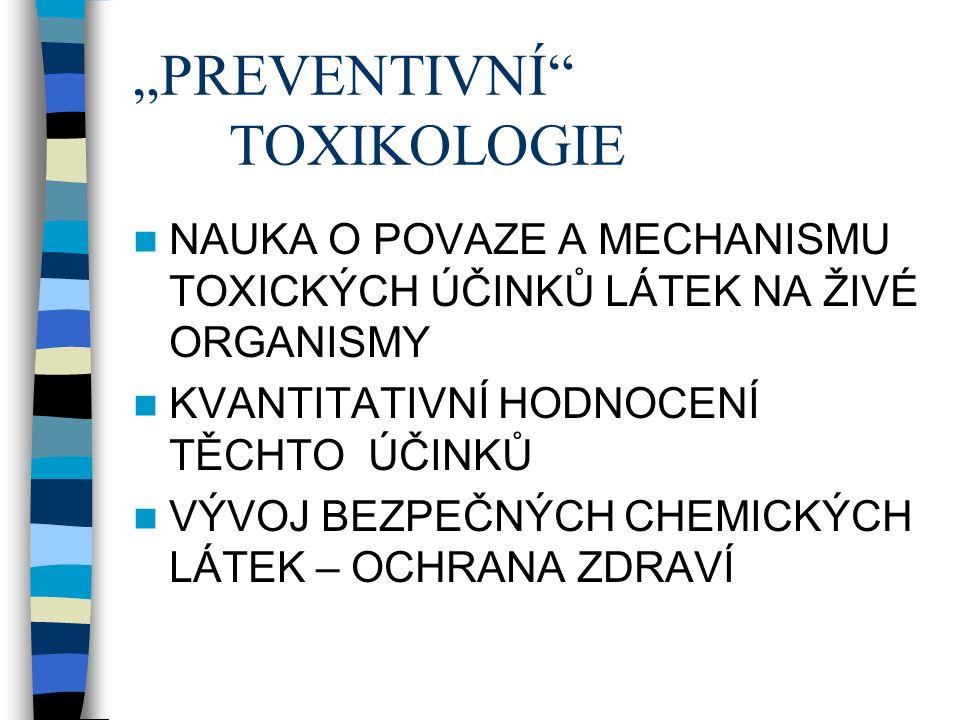 """""""PREVENTIVNÍ TOXIKOLOGIE NAUKA O POVAZE A MECHANISMU TOXICKÝCH ÚČINKŮ LÁTEK NA ŽIVÉ ORGANISMY KVANTITATIVNÍ HODNOCENÍ TĚCHTO ÚČINKŮ VÝVOJ BEZPEČNÝCH CHEMICKÝCH LÁTEK – OCHRANA ZDRAVÍ"""