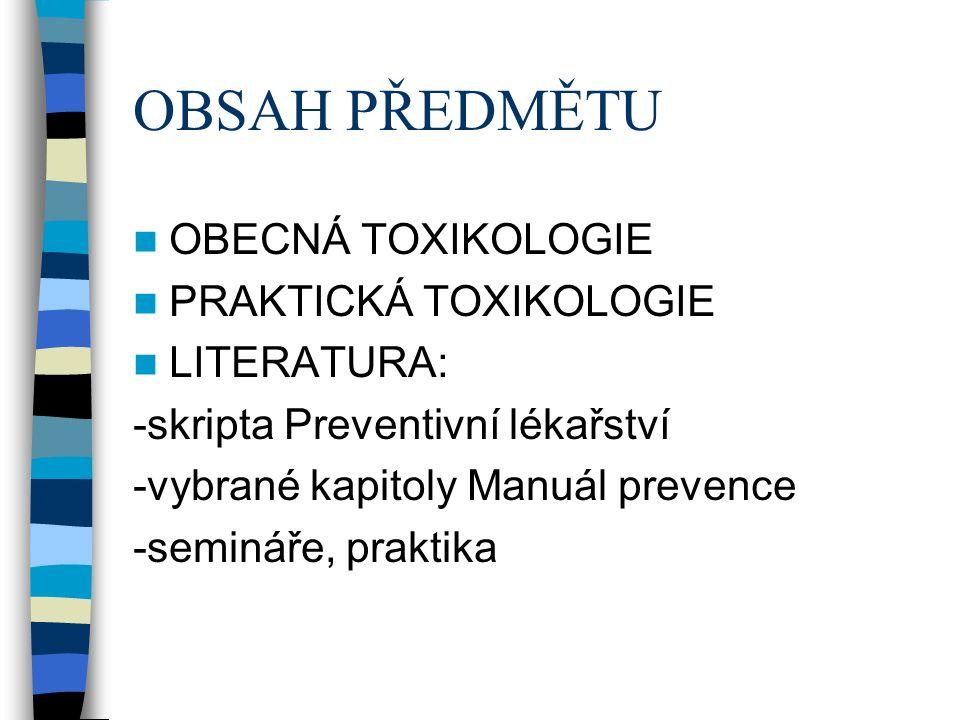 OBSAH PŘEDMĚTU OBECNÁ TOXIKOLOGIE PRAKTICKÁ TOXIKOLOGIE LITERATURA: -skripta Preventivní lékařství -vybrané kapitoly Manuál prevence -semináře, praktika