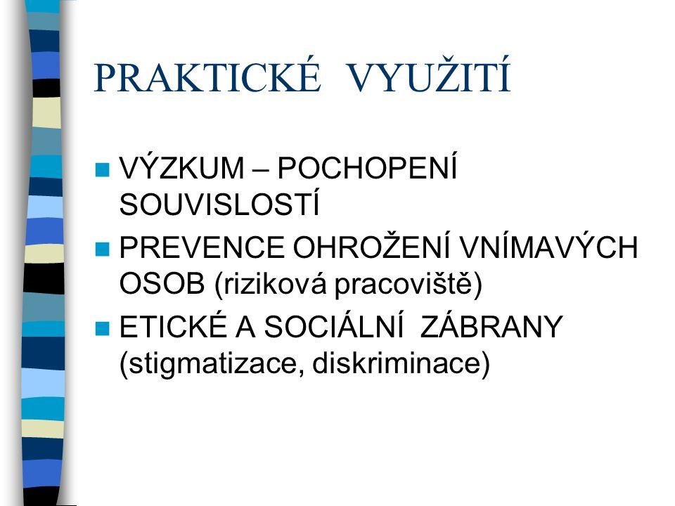PRAKTICKÉ VYUŽITÍ VÝZKUM – POCHOPENÍ SOUVISLOSTÍ PREVENCE OHROŽENÍ VNÍMAVÝCH OSOB (riziková pracoviště) ETICKÉ A SOCIÁLNÍ ZÁBRANY (stigmatizace, diskriminace)