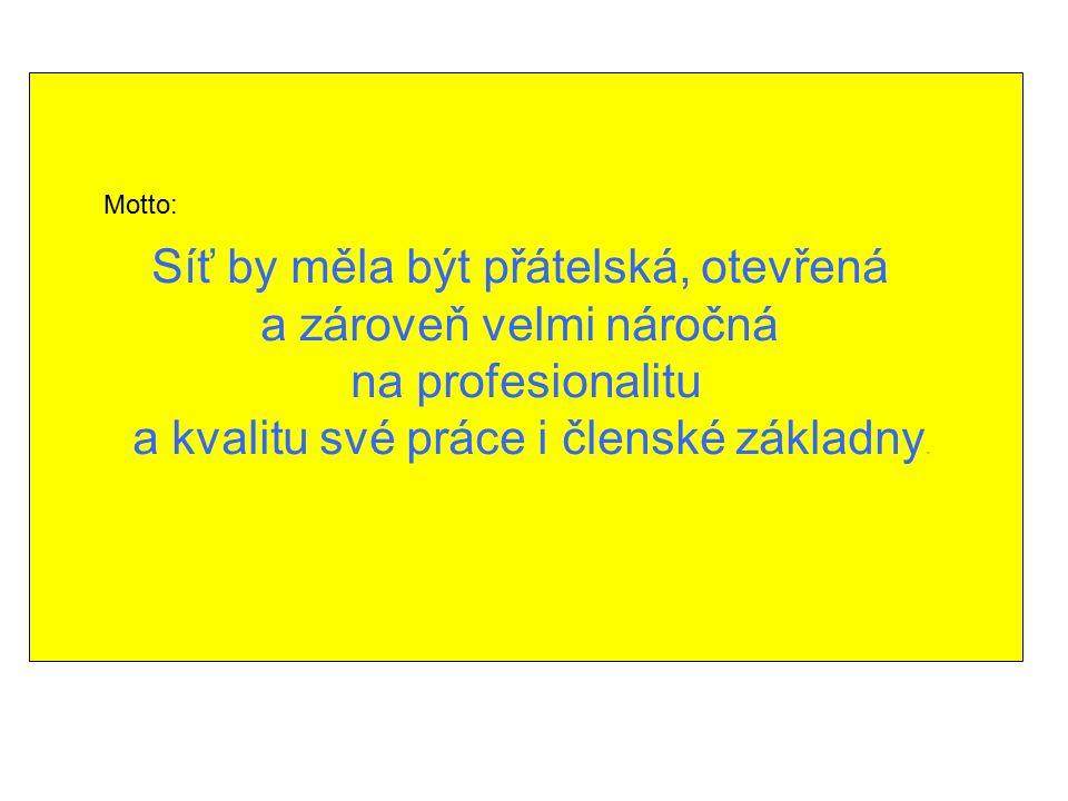 Síť by měla být přátelská, otevřená a zároveň velmi náročná na profesionalitu a kvalitu své práce i členské základny. Motto: