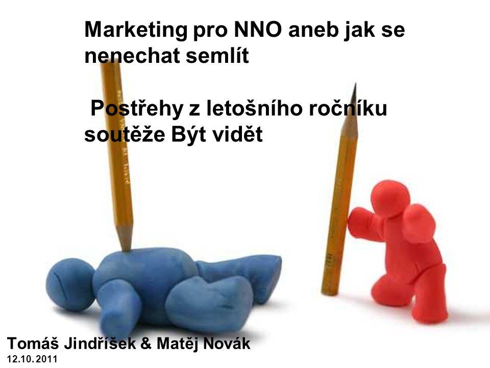 Marketing pro NNO aneb jak se nenechat semlít Postřehy z letošního ročníku soutěže Být vidět Tomáš Jindříšek & Matěj Novák 12.10.