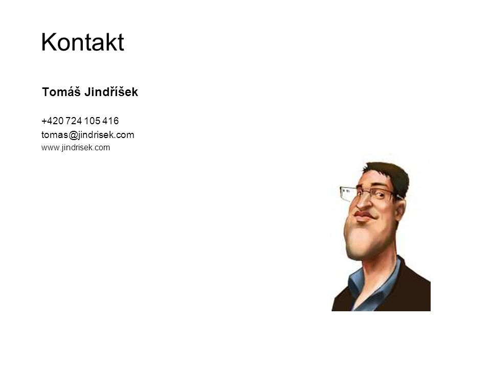 Kontakt Tomáš Jindříšek +420 724 105 416 tomas@jindrisek.com www.jindrisek.com