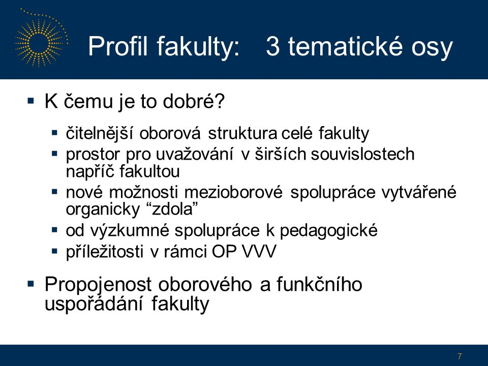 Profil fakulty: 3 tematické osy  K čemu je to dobré.