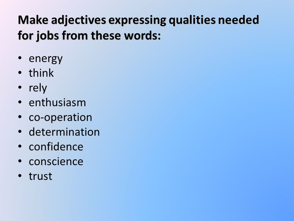 Answers energy think rely enthusiasm co-operation determination confidence conscience trust energetic thoughtful reliable enthusiastic co-operative determined confident conscientious trustworthy