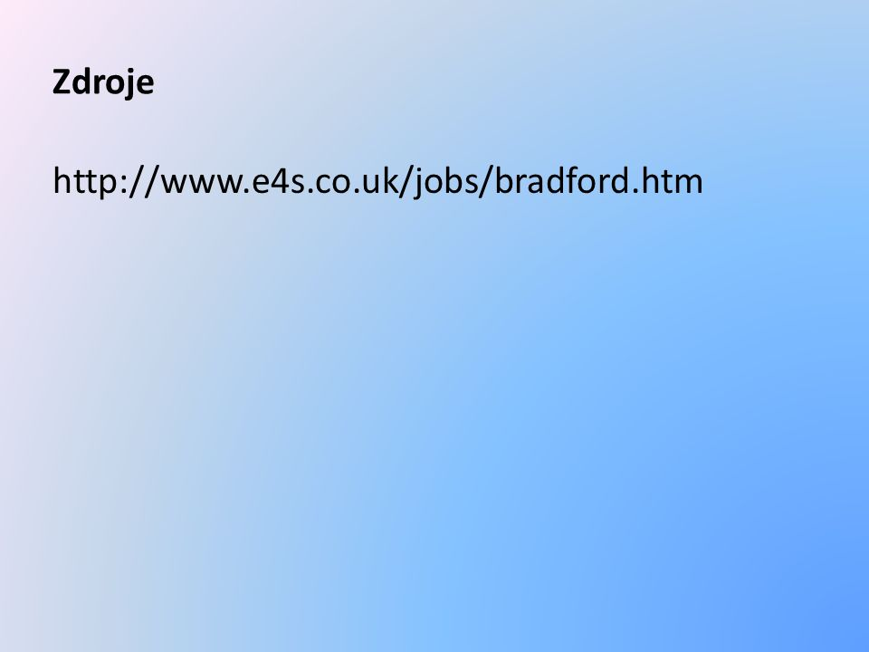 Zdroje http://www.e4s.co.uk/jobs/bradford.htm