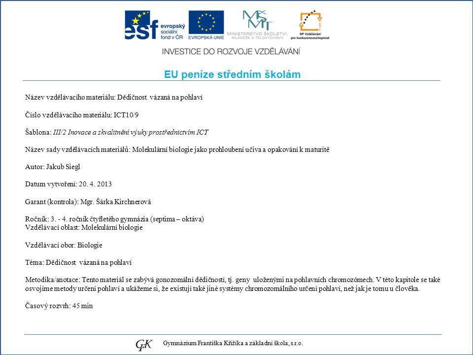 EU peníze středním školám Název vzdělávacího materiálu: Dědičnost vázaná na pohlaví Číslo vzdělávacího materiálu: ICT10/9 Šablona: III/2 Inovace a zkvalitnění výuky prostřednictvím ICT Název sady vzdělávacích materiálů: Molekulární biologie jako prohloubení učiva a opakování k maturitě Autor: Jakub Siegl Datum vytvoření: 20.