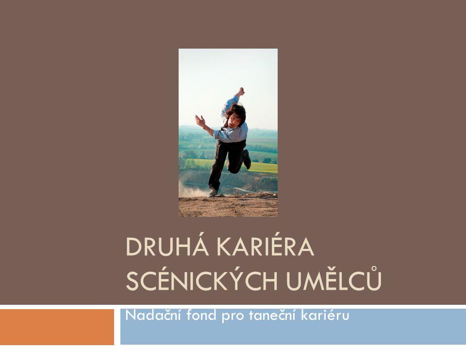 DRUHÁ KARIÉRA SCÉNICKÝCH UMĚLCŮ Nadační fond pro taneční kariéru