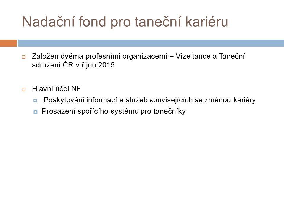Nadační fond pro taneční kariéru  Založen dvěma profesními organizacemi – Vize tance a Taneční sdružení ČR v říjnu 2015  Hlavní účel NF  Poskytován