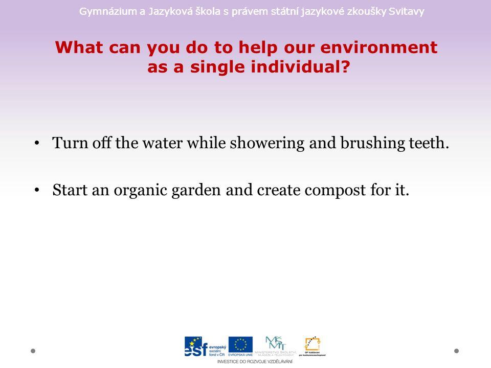 Gymnázium a Jazyková škola s právem státní jazykové zkoušky Svitavy What can you do to help our environment as a single individual? Turn off the water