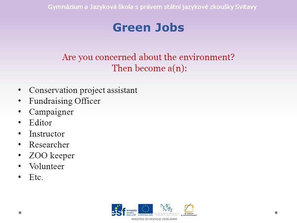 Gymnázium a Jazyková škola s právem státní jazykové zkoušky Svitavy Green Jobs Are you concerned about the environment? Then become a(n): Conservation