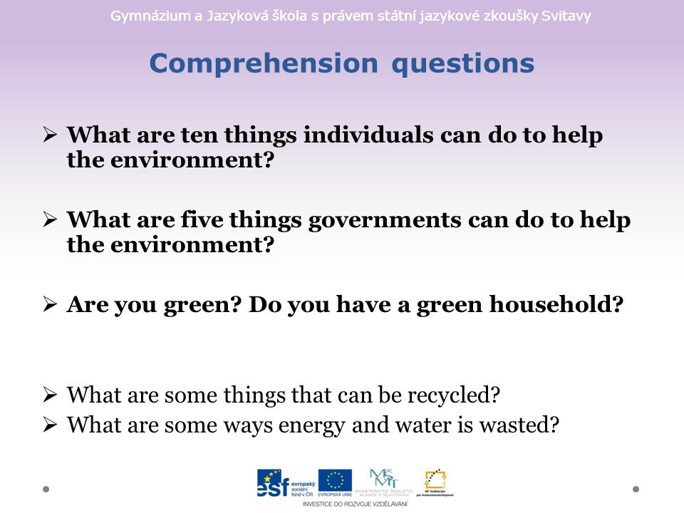 Gymnázium a Jazyková škola s právem státní jazykové zkoušky Svitavy Comprehension questions  What are ten things individuals can do to help the environment.