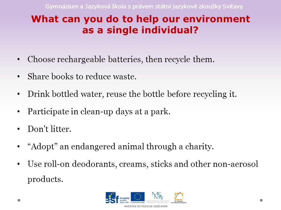 Gymnázium a Jazyková škola s právem státní jazykové zkoušky Svitavy What can you do to help our environment as a single individual? Choose rechargeabl