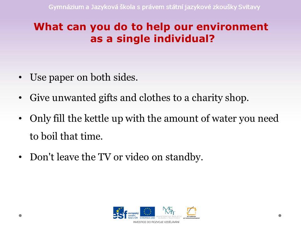 Gymnázium a Jazyková škola s právem státní jazykové zkoušky Svitavy What can you do to help our environment as a single individual? Use paper on both