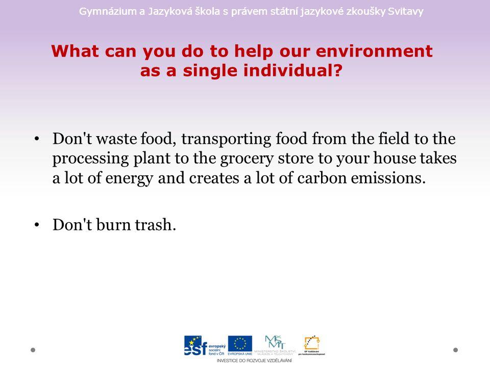 Gymnázium a Jazyková škola s právem státní jazykové zkoušky Svitavy What can you do to help our environment as a single individual? Don't waste food,
