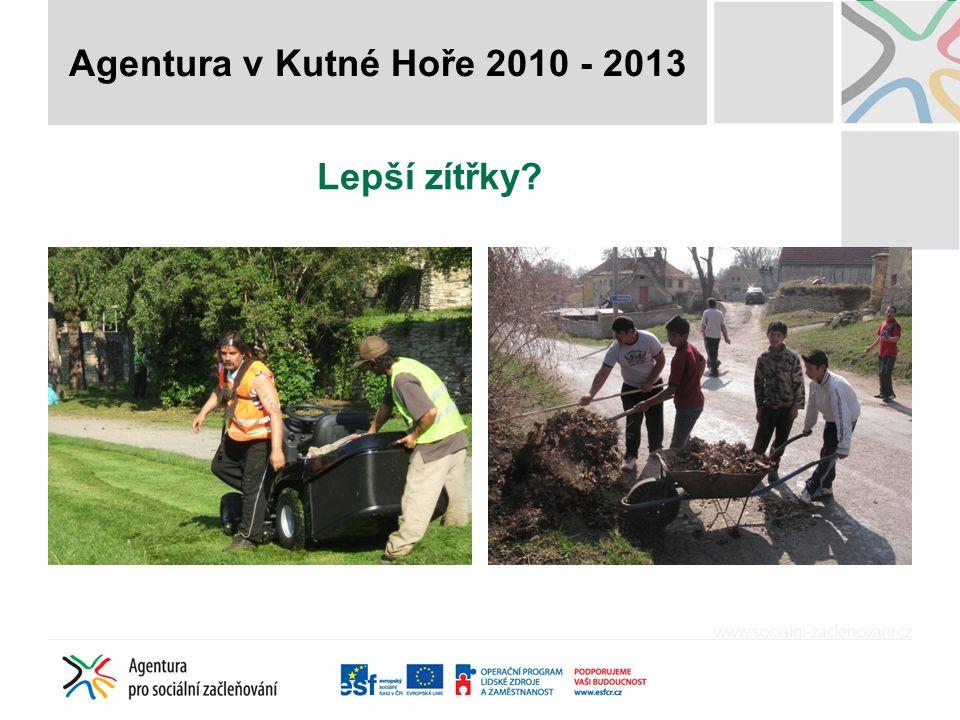 Lepší zítřky? Agentura v Kutné Hoře 2010 - 2013
