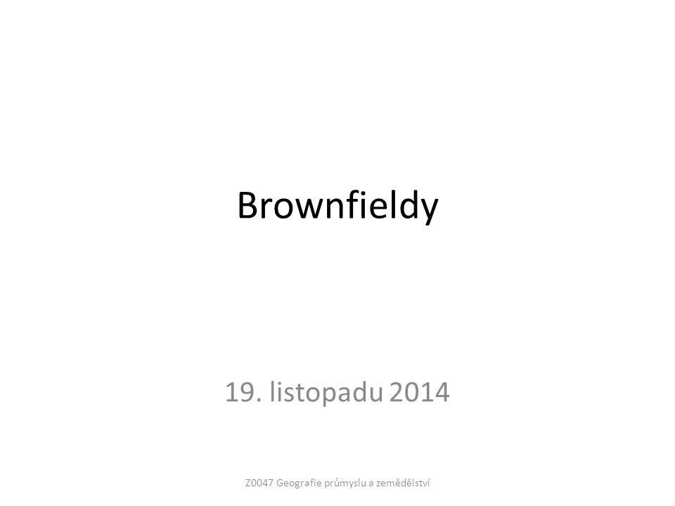 Brownfieldy 19. listopadu 2014 Z0047 Geografie průmyslu a zemědělství