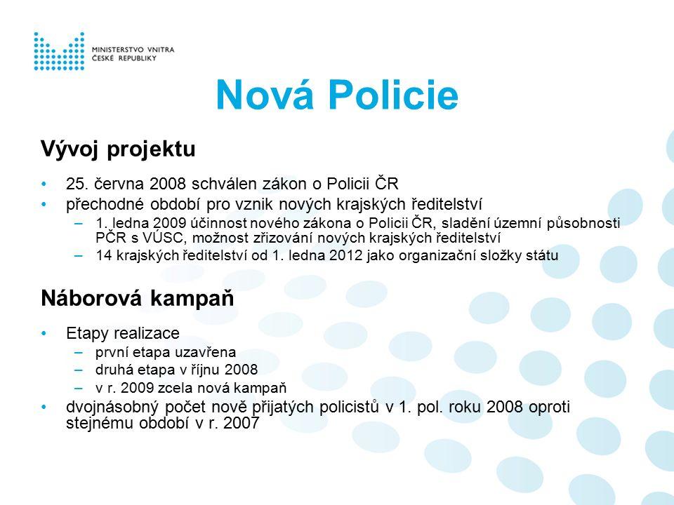 Nová Policie Vývoj projektu 25. června 2008 schválen zákon o Policii ČR přechodné období pro vznik nových krajských ředitelství –1. ledna 2009 účinnos