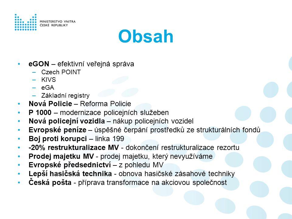 Obsah eGON – efektivní veřejná správa –Czech POINT –KIVS –eGA –Základní registry Nová Policie – Reforma Policie P 1000 – modernizace policejních služe