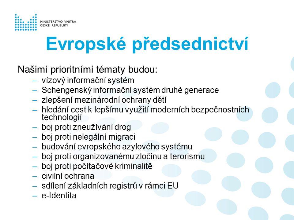 Evropské předsednictví Našimi prioritními tématy budou: –vízový informační systém –Schengenský informační systém druhé generace –zlepšení mezinárodní
