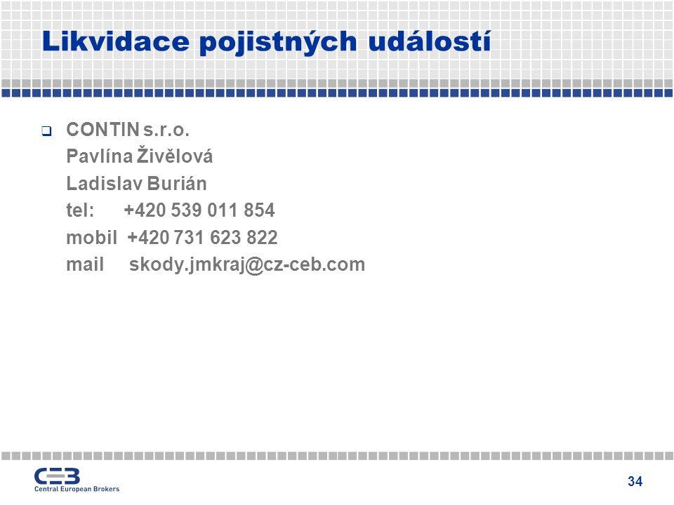 34 Likvidace pojistných událostí  CONTIN s.r.o. Pavlína Živělová Ladislav Burián tel: +420 539 011 854 mobil +420 731 623 822 mail skody.jmkraj@cz-ce