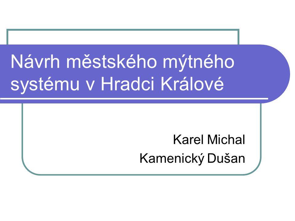 Návrh městského mýtného systému v Hradci Králové Karel Michal Kamenický Dušan