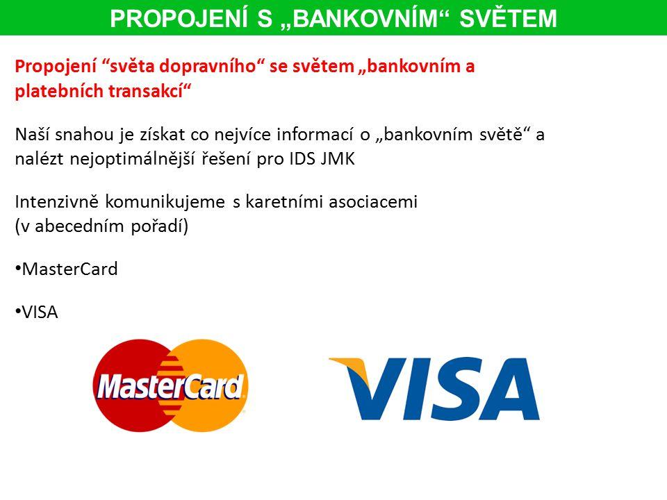 """PROPOJENÍ S """"BANKOVNÍM SVĚTEM Propojení světa dopravního se světem """"bankovním a platebních transakcí Naší snahou je získat co nejvíce informací o """"bankovním světě a nalézt nejoptimálnější řešení pro IDS JMK Intenzivně komunikujeme s karetními asociacemi (v abecedním pořadí) MasterCard VISA"""