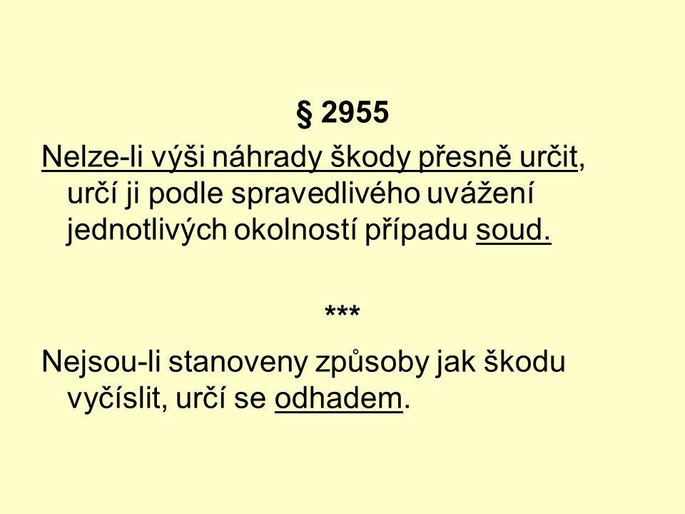 § 2955 Nelze-li výši náhrady škody přesně určit, určí ji podle spravedlivého uvážení jednotlivých okolností případu soud. *** Nejsou-li stanoveny způs
