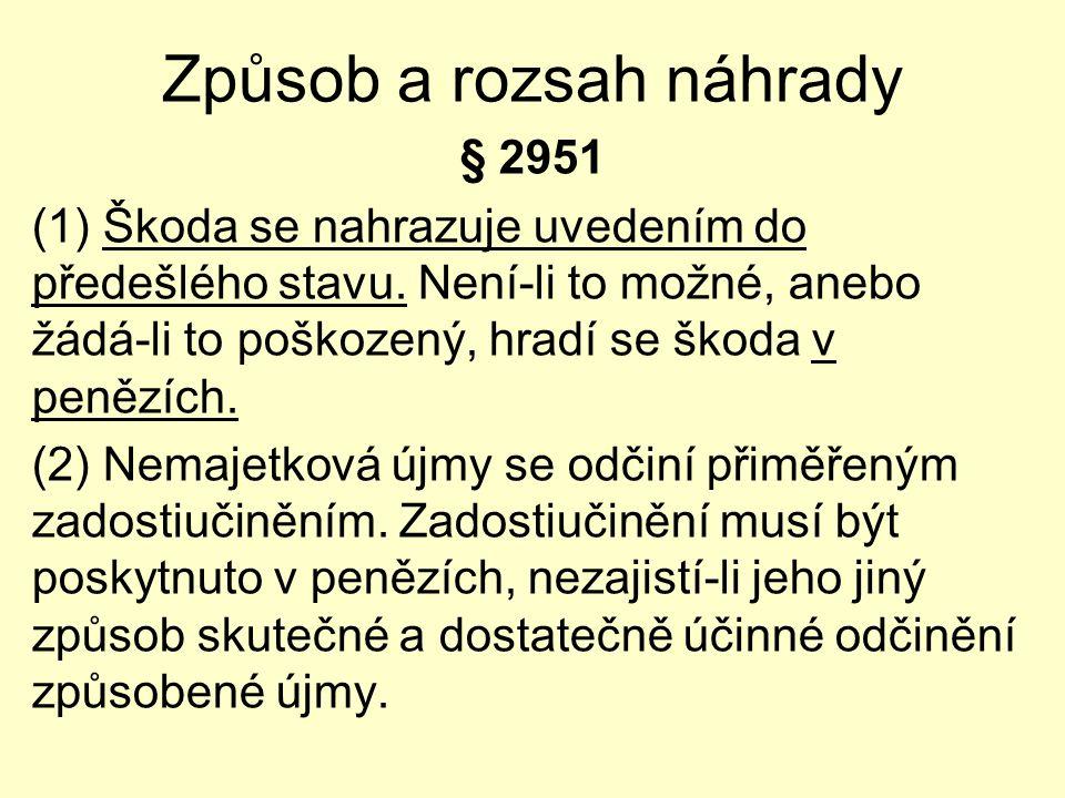 Způsob a rozsah náhrady § 2951 (1) Škoda se nahrazuje uvedením do předešlého stavu. Není-li to možné, anebo žádá-li to poškozený, hradí se škoda v pen