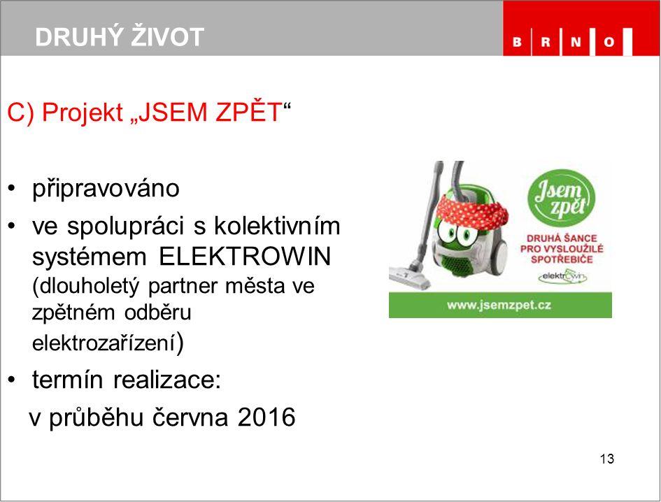 """DRUHÝ ŽIVOT C) Projekt """"JSEM ZPĚT připravováno ve spolupráci s kolektivním systémem ELEKTROWIN (dlouholetý partner města ve zpětném odběru elektrozařízení ) termín realizace: v průběhu června 2016 13"""