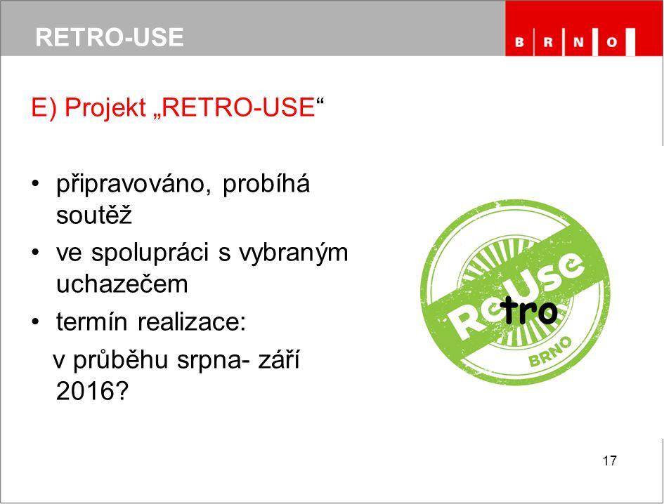 """E) Projekt """"RETRO-USE připravováno, probíhá soutěž ve spolupráci s vybraným uchazečem termín realizace: v průběhu srpna- září 2016."""