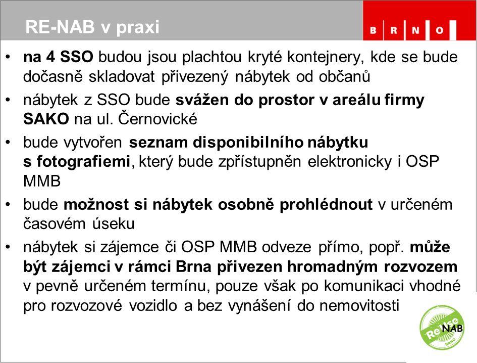 RE-NAB v praxi na 4 SSO budou jsou plachtou kryté kontejnery, kde se bude dočasně skladovat přivezený nábytek od občanů nábytek z SSO bude svážen do prostor v areálu firmy SAKO na ul.