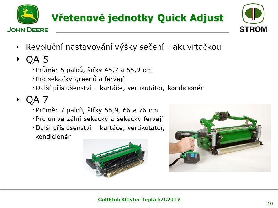 Golfklub Klášter Teplá 6.9.2012 10 Vřetenové jednotky Quick Adjust  Revoluční nastavování výšky sečení - akuvrtačkou  QA 5  Průměr 5 palců, šířky 4