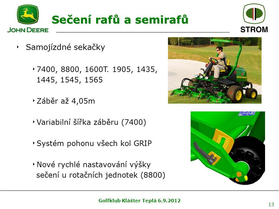 Golfklub Klášter Teplá 6.9.2012 13 Sečení rafů a semirafů  Samojízdné sekačky  7400, 8800, 1600T.
