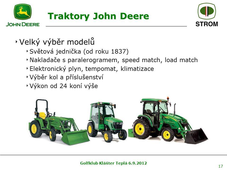 Golfklub Klášter Teplá 6.9.2012 17 Traktory John Deere  Velký výběr modelů  Světová jednička (od roku 1837)  Nakladače s paralerogramem, speed matc