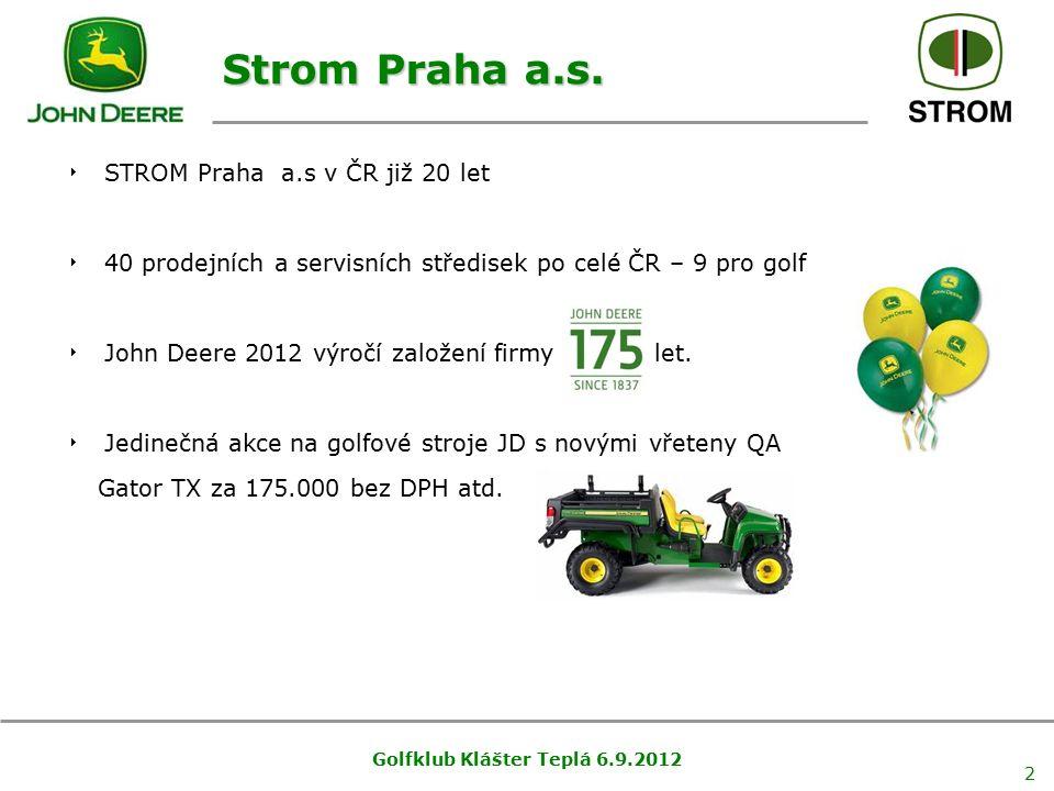 Golfklub Klášter Teplá 6.9.2012 2 Strom Praha a.s.  STROM Praha a.s v ČR již 20 let  40 prodejních a servisních středisek po celé ČR – 9 pro golf 