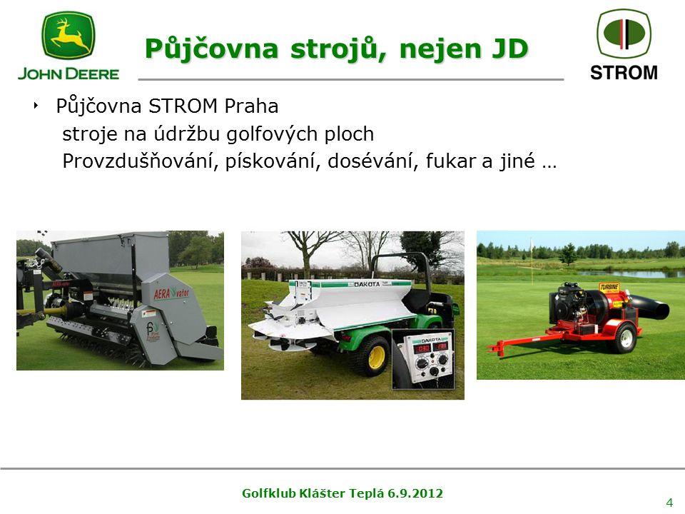 Půjčovna strojů, nejen JD Golfklub Klášter Teplá 6.9.2012 4  Půjčovna STROM Praha stroje na údržbu golfových ploch Provzdušňování, pískování, dosévání, fukar a jiné …