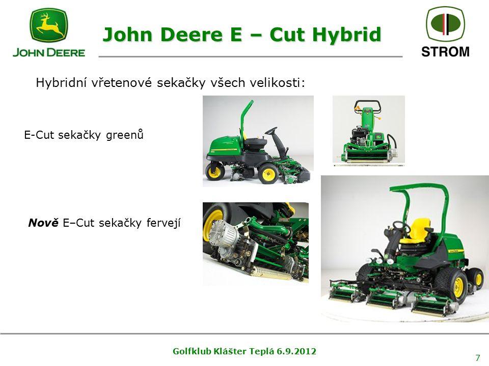 Golfklub Klášter Teplá 6.9.2012 7 Hybridní vřetenové sekačky všech velikosti: E-Cut sekačky greenů Nově E–Cut sekačky fervejí John Deere E – Cut Hybri