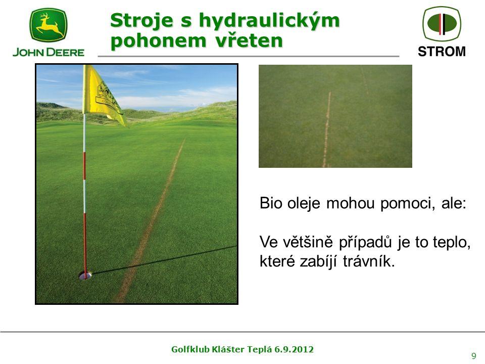 Golfklub Klášter Teplá 6.9.2012 9 Stroje s hydraulickým pohonem vřeten Bio oleje mohou pomoci, ale: Ve většině případů je to teplo, které zabíjí trávn