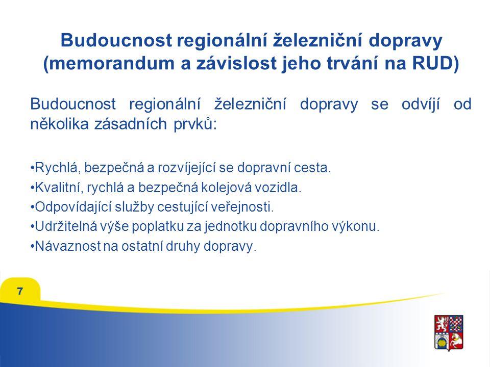 7 Budoucnost regionální železniční dopravy (memorandum a závislost jeho trvání na RUD) Budoucnost regionální železniční dopravy se odvíjí od několika zásadních prvků: Rychlá, bezpečná a rozvíjející se dopravní cesta.