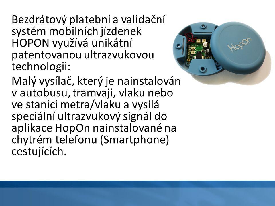 Bezdrátový platební a validační systém mobilních jízdenek HOPON využívá unikátní patentovanou ultrazvukovou technologii: Malý vysílač, který je nainst
