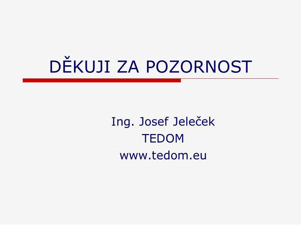 DĚKUJI ZA POZORNOST Ing. Josef Jeleček TEDOM www.tedom.eu