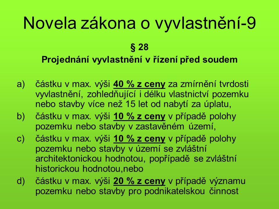 Novela zákona o vyvlastnění-9 § 28 Projednání vyvlastnění v řízení před soudem a)částku v max.