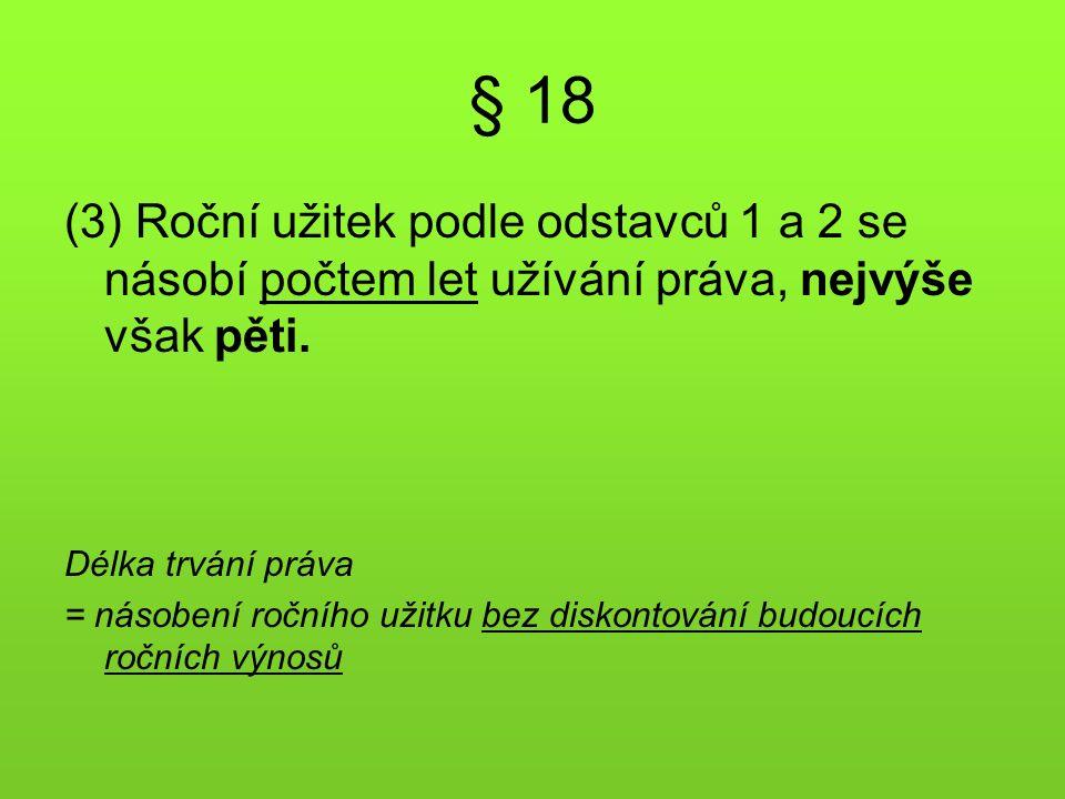 § 18 (3) Roční užitek podle odstavců 1 a 2 se násobí počtem let užívání práva, nejvýše však pěti.