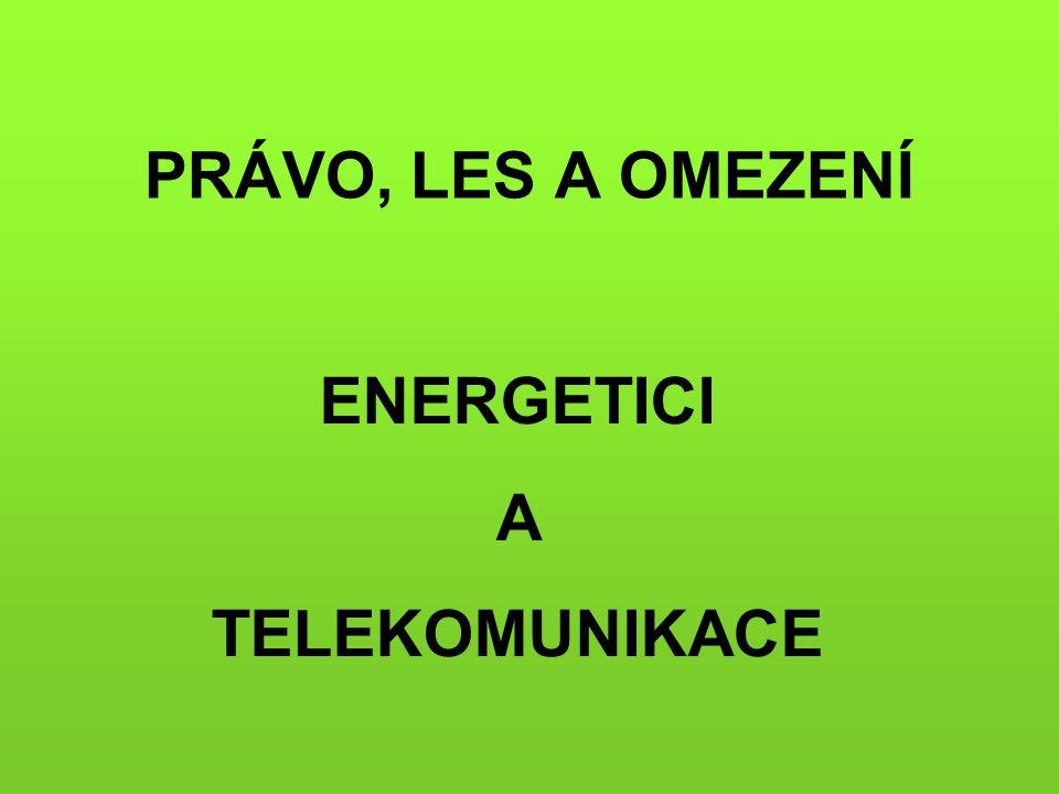PRÁVO, LES A OMEZENÍ ENERGETICI A TELEKOMUNIKACE
