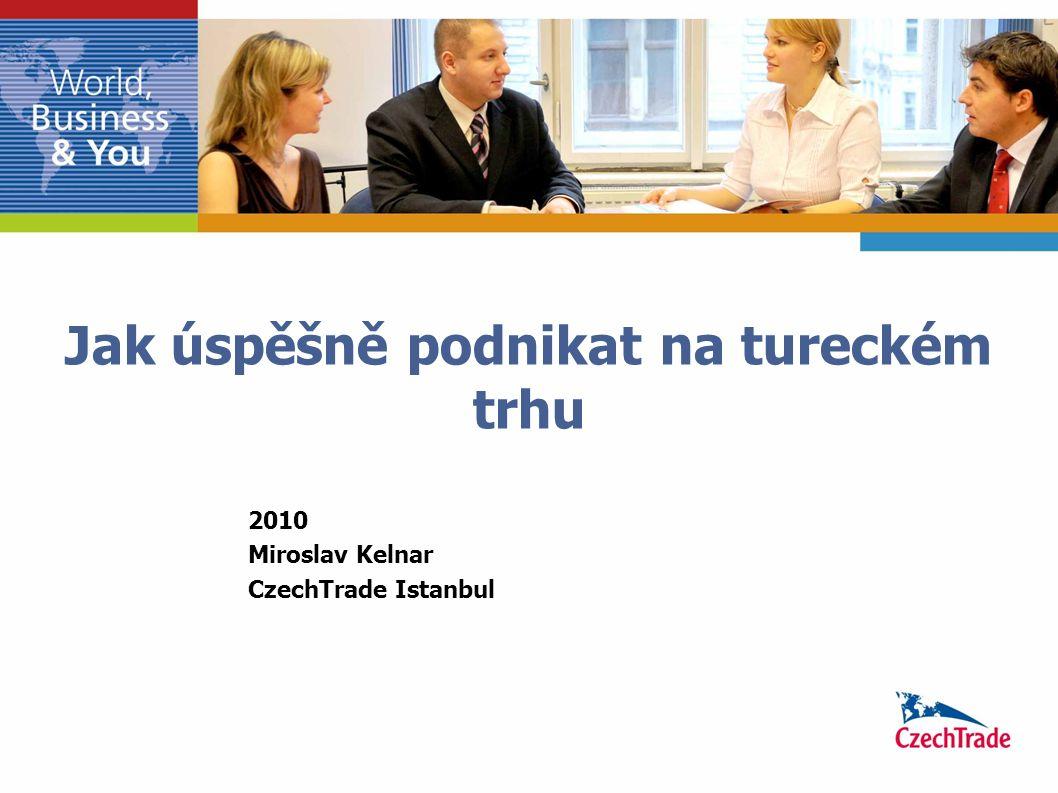 Jak úspěšně podnikat na tureckém trhu 2010 Miroslav Kelnar CzechTrade Istanbul