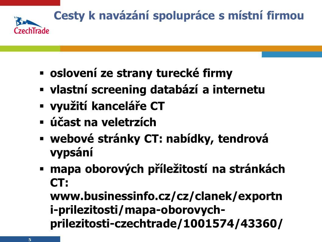 5 Cesty k navázání spolupráce s místní firmou  oslovení ze strany turecké firmy  vlastní screening databází a internetu  využití kanceláře CT  úča
